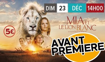 AVANT PREMIERE MIA ET LE LION BLANC